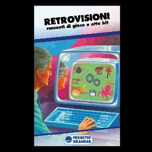 Retrovisioni. Racconti di gioco a otto bit